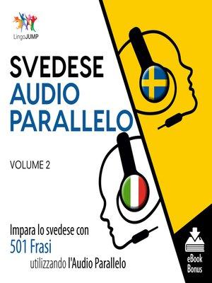 cover image of Impara lo svedese con 501 Frasi utilizzando l'Audio Parallelo, Volume 2