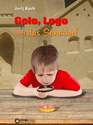 cover image of Golo und Logo und Das Sanddorf
