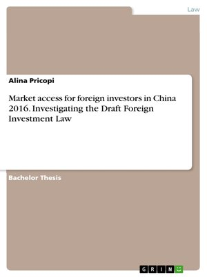 cover image of Market access for foreign investors in China 2016. Investigating the Draft Foreign Investment Law