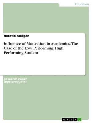 cover image of Influence of Motivation in Academics. the Case of the Low Performing, High Performing Student