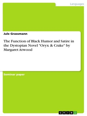 "cover image of The Function of Black Humor and Satire in the Dystopian Novel ""Oryx & Crake"" by Margaret Atwood"