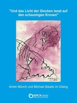 """cover image of """"Und das Licht der Glocken tanzt auf den schaumigen Kronen"""""""