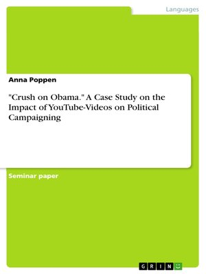 "cover image of ""Crush on Obama."" a Case Study on the Impact of YouTube-Videos on Political Campaigning"