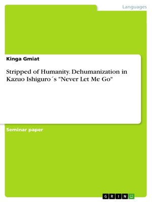 "cover image of Stripped of Humanity. Dehumanization in Kazuo Ishiguro´s ""Never Let Me Go"""