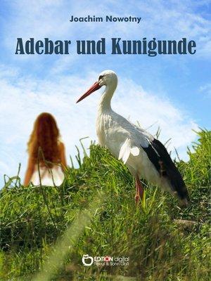 cover image of Adebar und Kunigunde