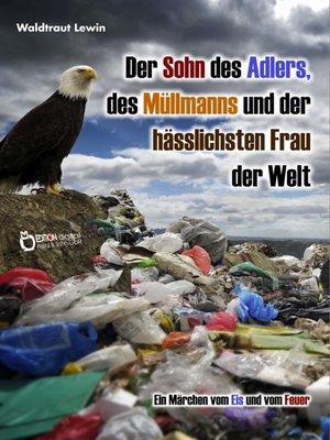 cover image of Der Sohn des Adlers, des Müllmanns und der hässlichsten Frau der Welt