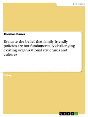 cover image of Evaluate the belief that family friendly policies are not fundamentally challenging existing organizational structures and cultures