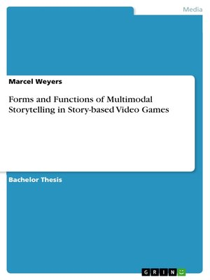 cover image of Forms and Functions of Multimodal Storytelling in Story-based Video Games