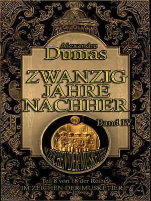 cover image of Zwanzig Jahre nachher. Band IV