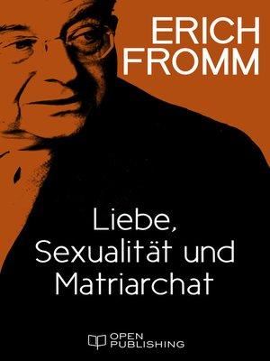 cover image of Liebe, Sexualität und Matriarchat. Beiträge zur Geschlechterfrage