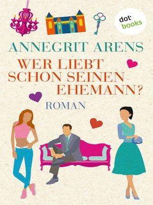 cover image of Wer liebt schon seinen Ehemann?