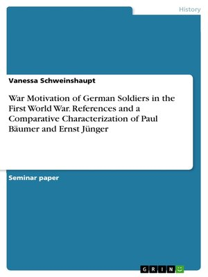 cover image of War Motivation of German Soldiers in the First World War. References and a Comparative Characterization of Paul Bäumer and Ernst Jünger