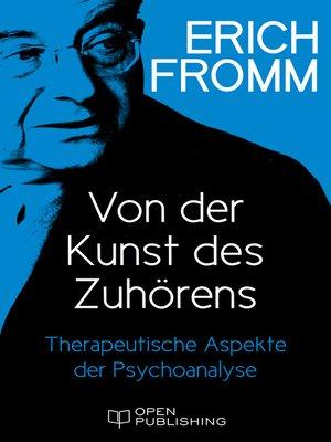cover image of Von der Kunst des Zuhörens. Therapeutische Aspekte der Psychoanalyse