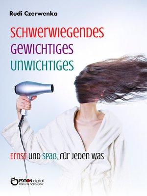 cover image of Schwerwiegendes, Gewichtiges, Unwichtiges, Ernst und Spaß, für jeden was