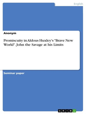 "cover image of Promiscuity in Aldous Huxley's ""Brave New World"". John the Savage at his Limits"