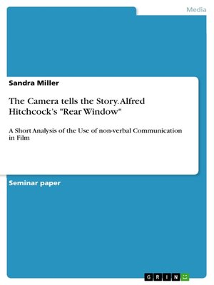 "cover image of The Camera tells the Story. Alfred Hitchcock's ""Rear Window"""