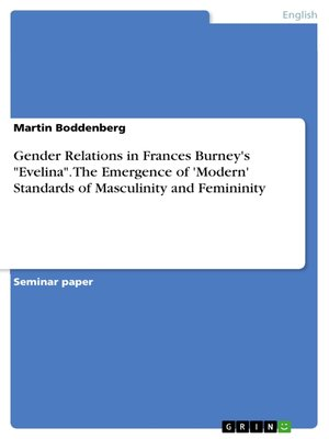 """cover image of Gender Relations in Frances Burney's """"Evelina"""". the Emergence of 'Modern' Standards of Masculinity and Femininity"""