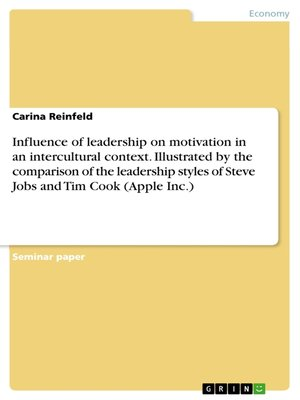 cover image of Influence of leadership on motivation in an intercultural context. Illustrated by the comparison of the leadership styles of Steve Jobs and Tim Cook (Apple Inc.)
