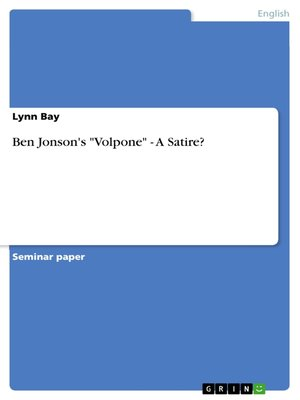 social criticism in ben jonsons volpone english literature essay Ben jonson, volpone  to and borrowings from classical literature,  help you write a literary analysis of some aspect of volpone back to english 211.