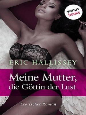 cover image of Meine Mutter, die Göttin der Lust