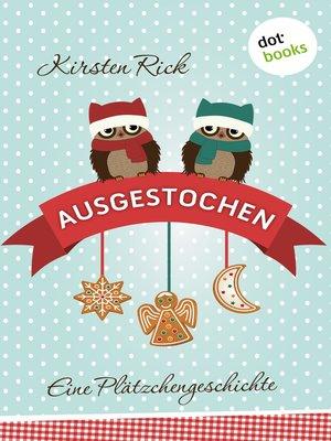 cover image of Ausgestochen! Eine Plätzchengeschichte