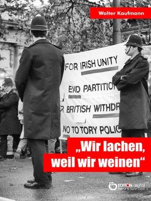 """cover image of """"Wir lachen, weil wir weinen"""""""