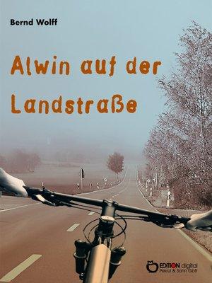 cover image of Alwin auf der Landstraße