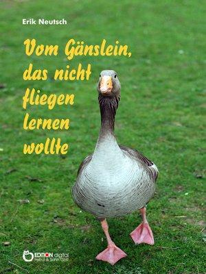 cover image of Vom Gänslein, das nicht fliegen lernen wollte