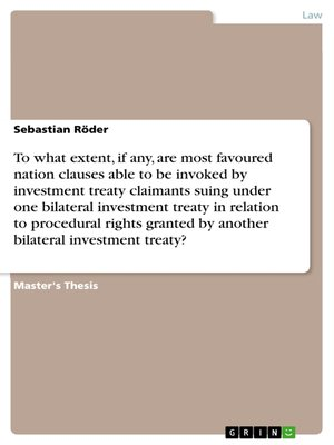 cover image of To what extent, if any, are most favoured nation clauses able to be invoked by investment treaty claimants suing under one bilateral investment treaty in relation to procedural rights granted by another bilateral investment treaty?