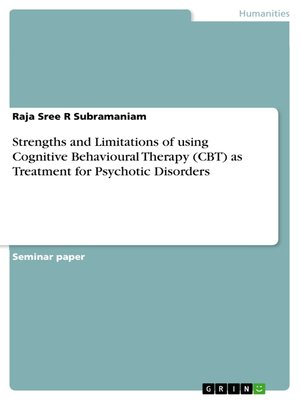 cover image of Strengths and Limitations of using Cognitive Behavioural Therapy (CBT) as Treatment for Psychotic Disorders