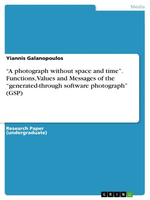 """cover image of """"A photograph without space and time"""". Functions, Values and Messages of the """"generated-through software photograph"""" (GSP)"""