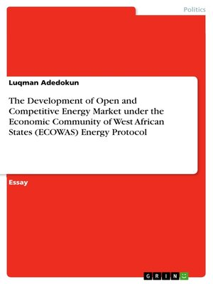 cover image of The Development of Open and Competitive Energy Market under the Economic Community of West African States (ECOWAS) Energy Protocol