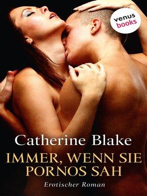 cover image of Immer, wenn sie Pornos sah