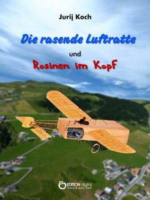 cover image of Die rasende Luftratte und Rosinen im Kopf