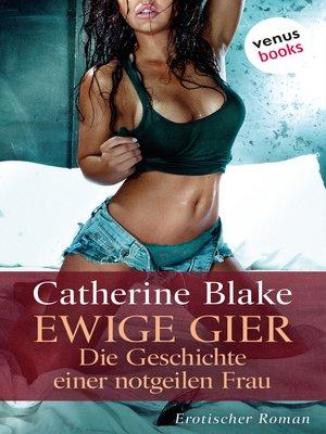 cover image of Ewige Gier--Die Geschichte einer notgeilen Frau