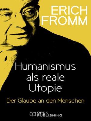 cover image of Humanismus als reale Utopie. Der Glaube an den Menschen