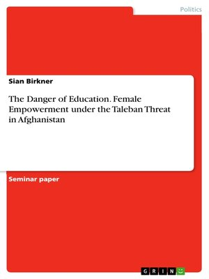 cover image of The Danger of Education. Female Empowerment under the Taleban Threat in Afghanistan