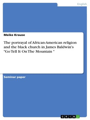 "cover image of The portrayal of African-American religion and the black church in James Baldwin's ""Go Tell It On the Mountain """