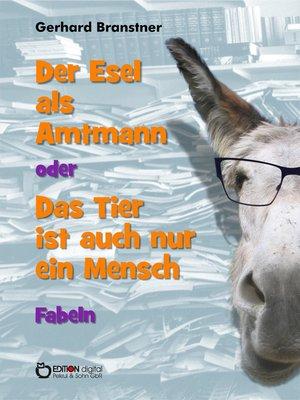 cover image of Der Esel als Amtmann oder Das Tier ist auch nur ein Mensch