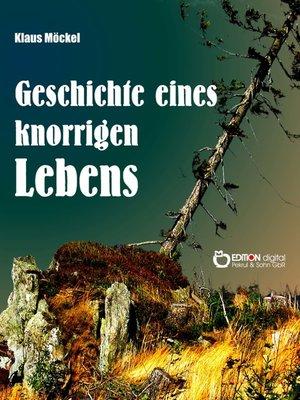 cover image of Geschichte eines knorrigen Lebens