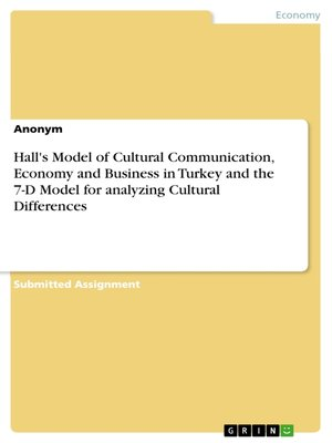 cover image of Hall's Model of Cultural Communication, Economy and Business in Turkey and the 7-D Model for analyzing Cultural Differences