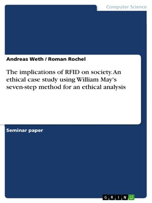 cover image of The implications of RFID on society. an ethical case study using William May's seven-step method for an ethical analysis