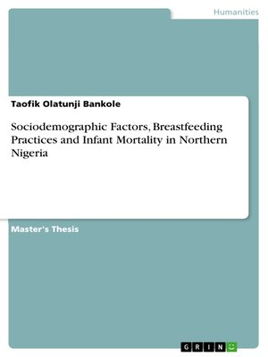 cover image of Sociodemographic Factors, Breastfeeding Practices and Infant Mortality in Northern Nigeria