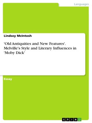 cover image of 'Old Antiquities and New Features'. Melville's Style and Literary Influences in 'Moby Dick'