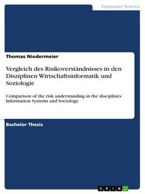 cover image of Vergleich des Risikoverständnisses in den Disziplinen Wirtschaftsinformatik und Soziologie