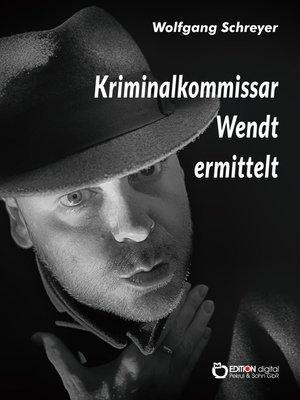 cover image of Kriminalkommissar Wendt ermittelt