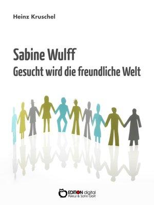 cover image of Sabine Wulff--Gesucht wird die freundliche Welt