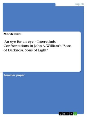 "cover image of 'An eye for an eye'--Interethnic Confrontations in John A. William's   ""Sons of Darkness, Sons of Light"""