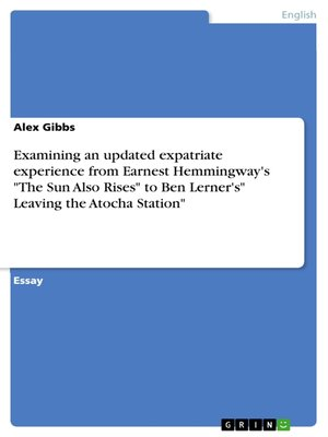 "cover image of Examining an updated expatriate experience from Earnest Hemmingway's ""The Sun Also Rises"" to Ben Lerner's"" Leaving the Atocha Station"""