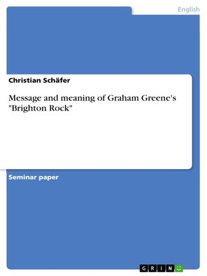 "cover image of Message and meaning of Graham Greene's ""Brighton Rock"""